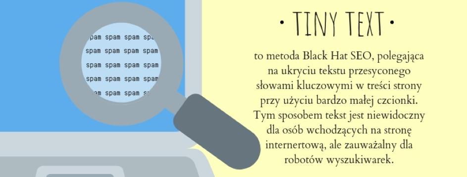 Tiny text zalicza się doBlack Hat SEO istosowanie takiej metody może sprowadzić nawitrynę karę od wyszukiwarki.